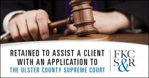 Retained to assist a client with an application to the Ulster County Supreme Court