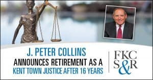 J. Peter Collins Announces Retirement as a Kent Town Justice <br>after 16 Years