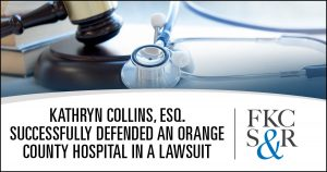 Kathryn Collins, Esq. successfully defended an Orange County hospital in a lawsuit involving a baby with severe brain damage