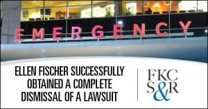 Ellen Fischer successfully obtained a complete dismissal of a lawsuit against emergency medicine group