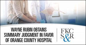Wayne Rubin obtains summary judgment in favor of an Orange County hospital