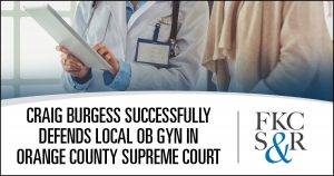 Craig Burgess, attorney at law, successfully defends local OB GYN in Orange County Supreme Court