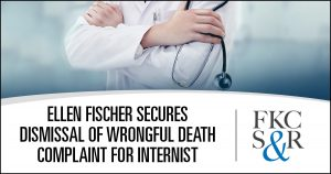 Ellen Fischer secures dismissal of medical malpractice and wrongful death complaint against Orange County internist
